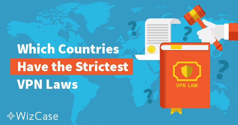 Countries with the Strictest VPN Laws and How to Get Around Them