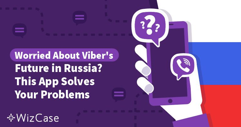 Worried About Viber's Future in Russia? This App Solves Your Problems Wizcase