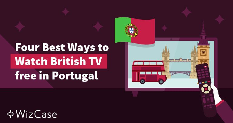 4 Best Ways to Watch British TV free in Portugal Wizcase