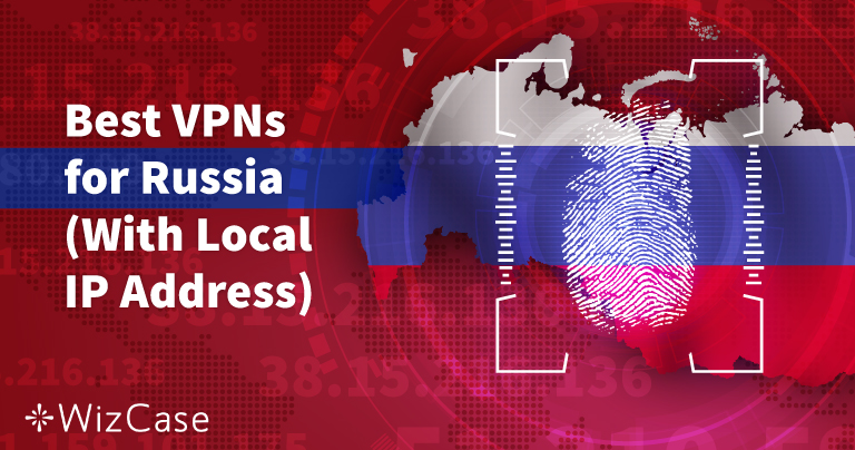 5 Best VPNs for Russia That Still Work in 2020
