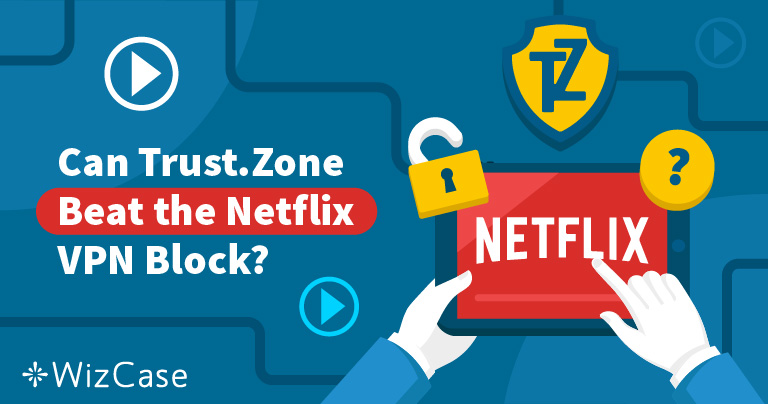 Trust Zone VPN Can Unblock US Netflix, But Only If You Do