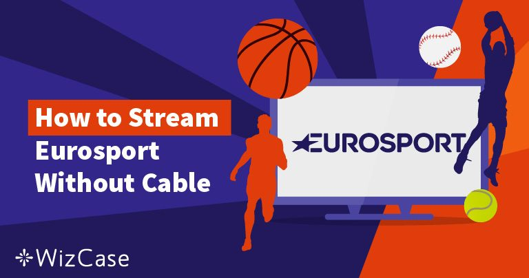 4 Steps to Stream Eurosport Without Cable (Updated September 2020)