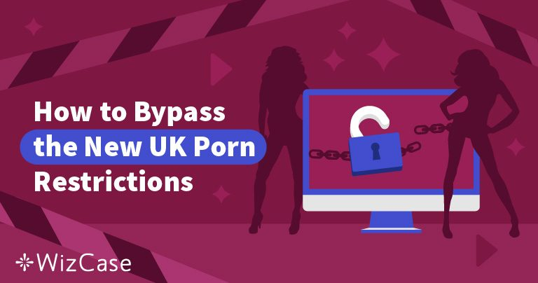 How to Easily Bypass the New UK Porn Laws (Updated December 2019)