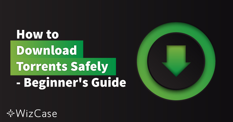 How to Download Torrents Safely – Beginner's Guide