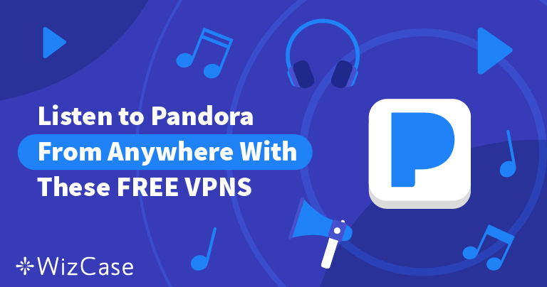 How to Unblock Pandora for Free (Updated August 2019)