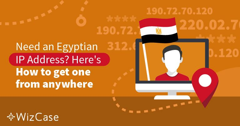 Need an Egyptian IP Address? Here's How to get one from anywhere
