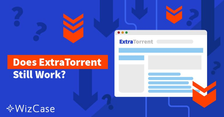 6 ExtraTorrent Alternatives That Still Work (Tested March 2019)