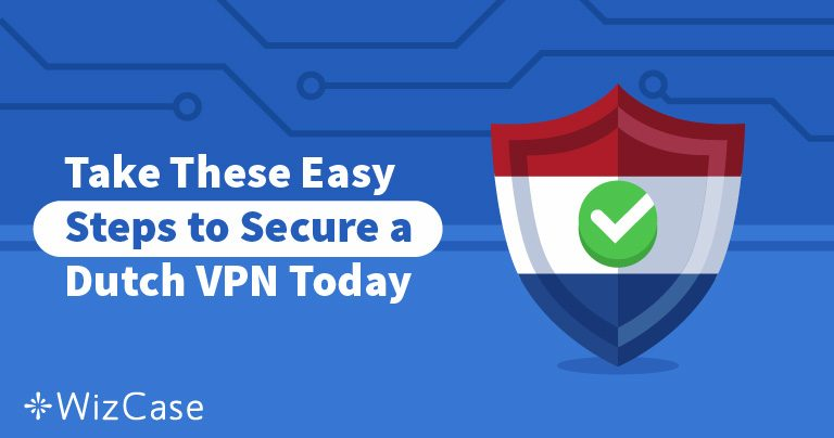 Take These Easy Steps to Secure a Dutch VPN Today