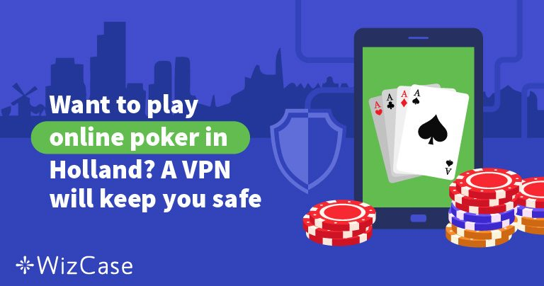 Want to play online poker in Holland? A VPN will keep you safe