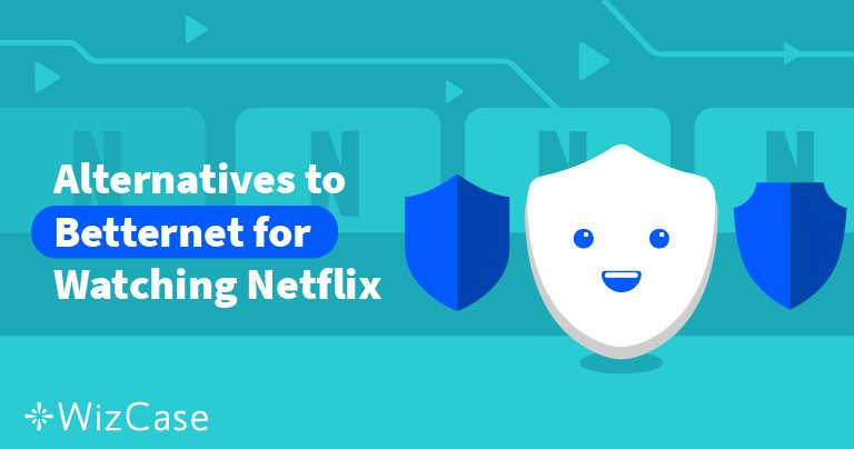 Does Netflix work with Betternet (Tested May 2019)