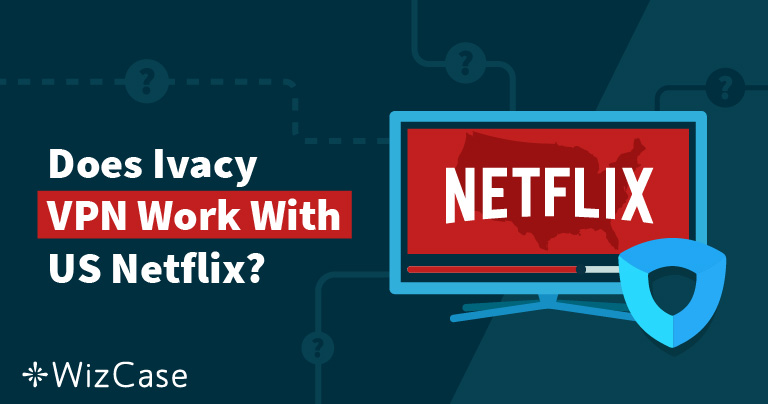 Does Ivacy VPN Work with Netflix (Tested August 2019)