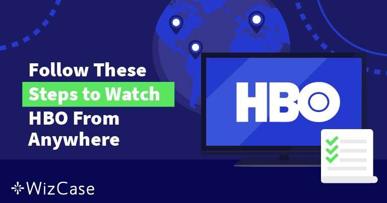 How to Watch HBO From Outside the US (With or Without Cable Subscription)