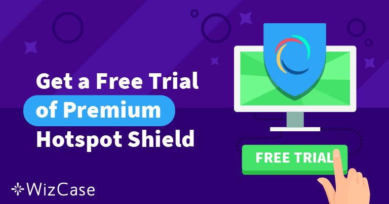 How to Get a Free Trial Hotspot Shield (Updated April 2019)