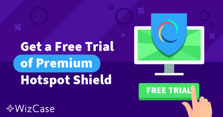 How to Get a Free Trial Hotspot Shield (Updated July 2019)