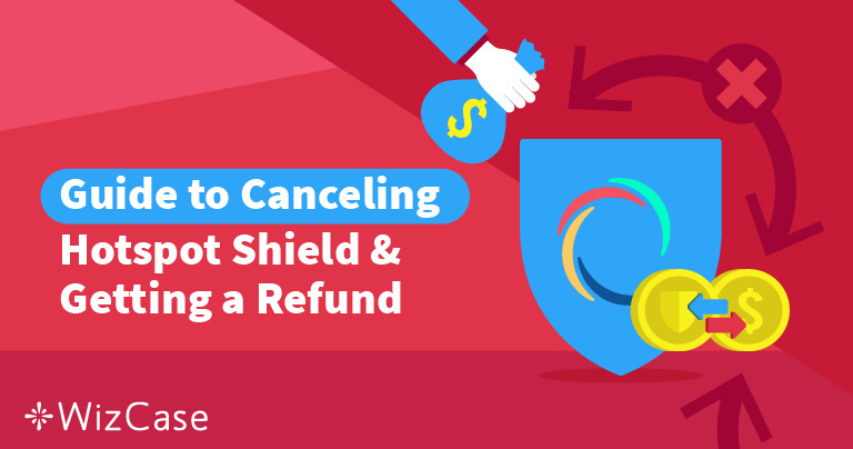 How to Close Hotspot Shield & Get a Refund – Results Will