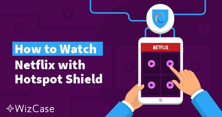 Does Netflix Work with Hotspot Shield? (Tested April 2019)