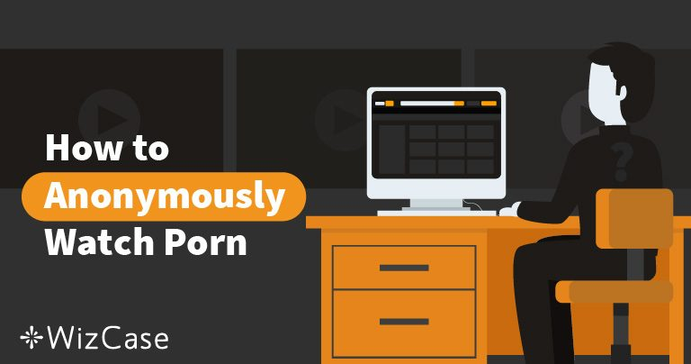 4 Best VPNs to Watch Porn Anonymously (Updated December 2019)
