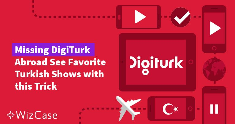 Missing DigiTurk Abroad See Favorite Turkish Shows with this Trick Wizcase