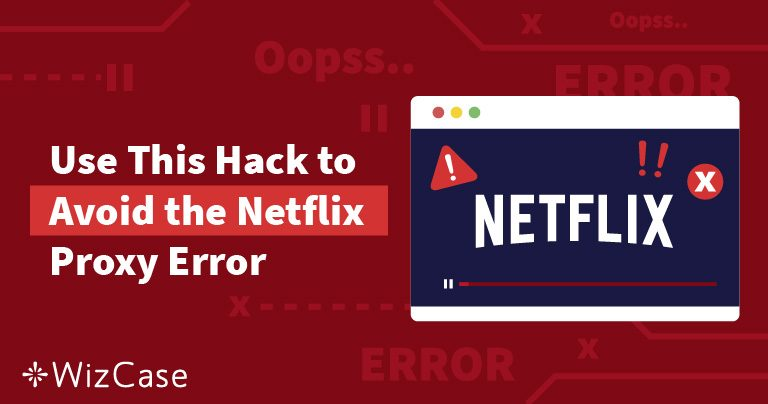 [SOLVED] Netflix Proxy Streaming Error (Tested & Updated September 2019)