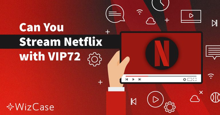 Does Netflix Work With VIP72? See Our Test Results (August 2020)