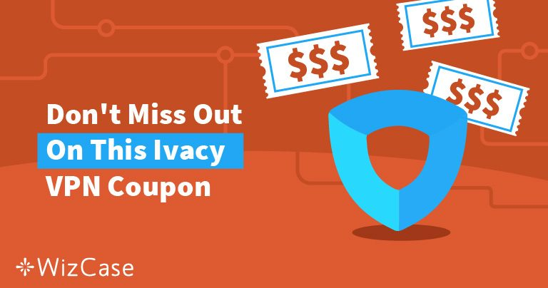 Valid Ivacy VPN Coupon: Save up to 87% Today (Tested April '19)