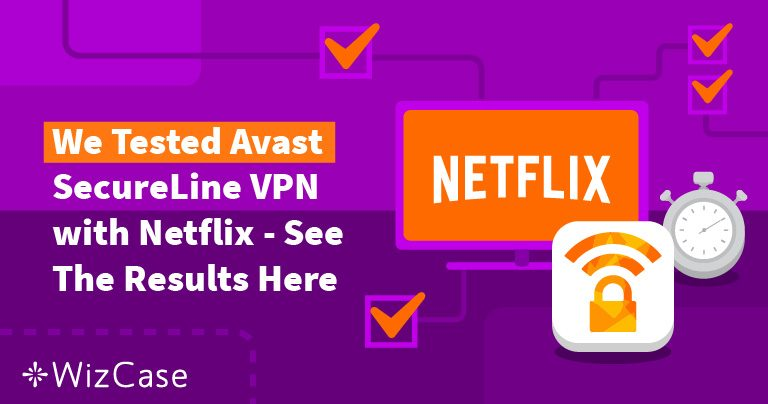 Does Netflix Work With Avast Secureline VPN? Tested June 2019 Wizcase