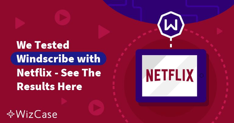 Does Windscribe Really Work With Netflix? (Tested December 2019)