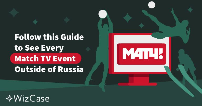 Follow this Guide to See Every Match TV Event Outside of Russia Wizcase