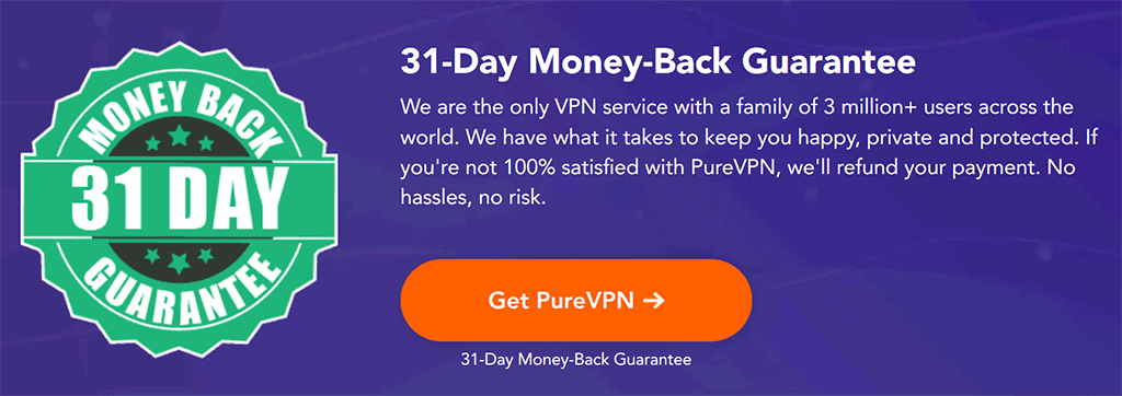 PureVPN offers a 31-Day Money Back Guarantee
