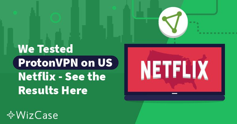 Can ProtonVPN Unblock Netflix? See Our Test Results (January 2021)
