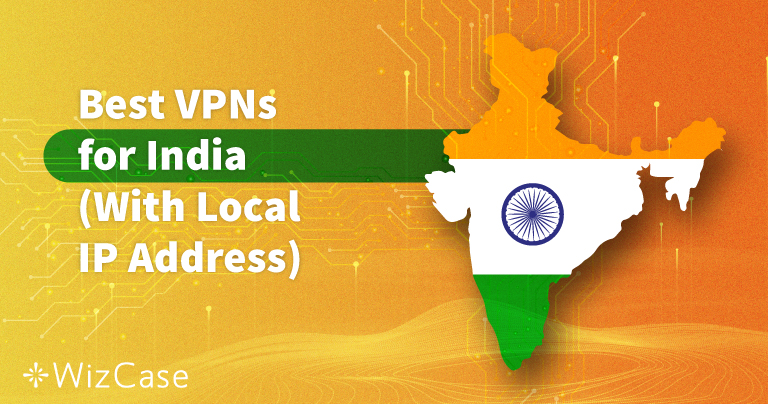 5 Best VPNs for India (Updated with Local Servers in 2020)