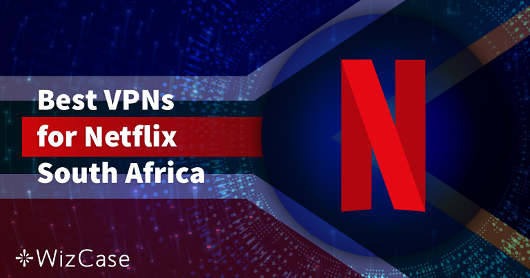 5 Best VPNs to Watch Netflix in South Africa (Tested 2020)