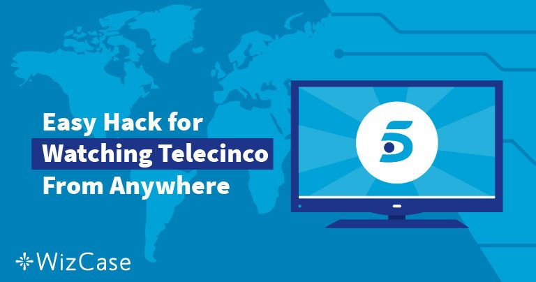 How to Watch Telecinco outside Spain in 4 Easy Steps