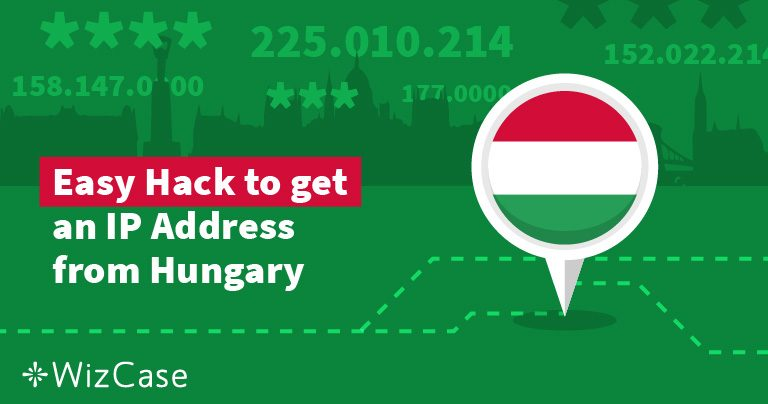 How to Get a Hungarian IP Address in 2 Steps in 2020