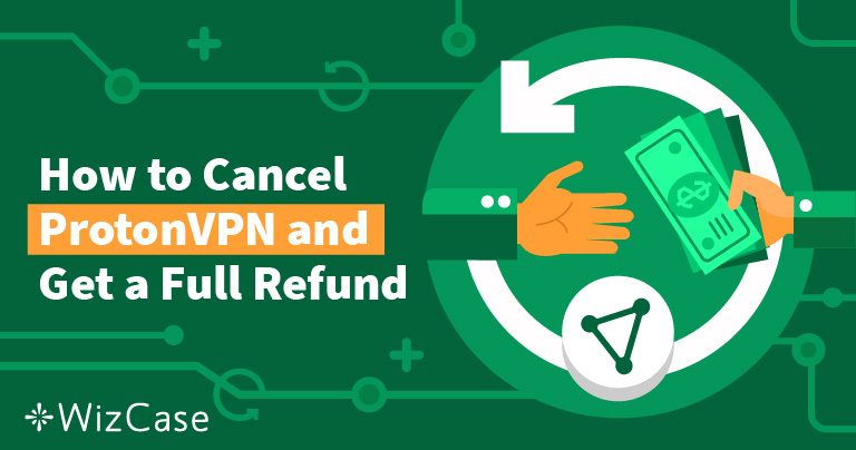 How to Cancel ProtonVPN and Get a Refund — the Results Will Surprise You