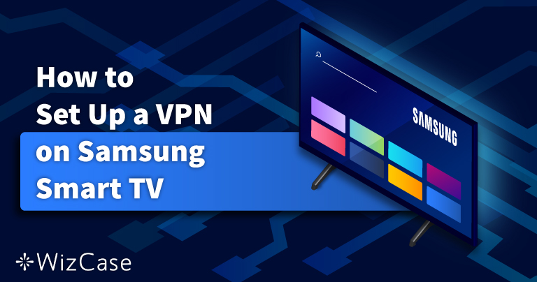 How to Easily Install a VPN on Samsung Smart TV in 2020