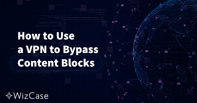 How to Use a VPN to Bypass Content Blocks (Updated 2020) Wizcase