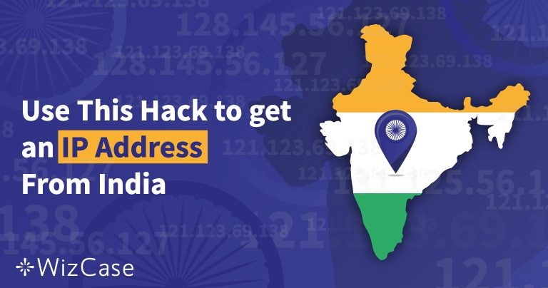 How to Get an Indian IP Address in 2 Steps (Tested April 2020)