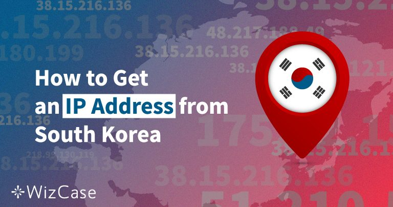 How to Get a South Korean IP Address in 2 Steps