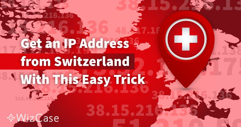 2 Steps to get an IP Address in Switzerland in 2020
