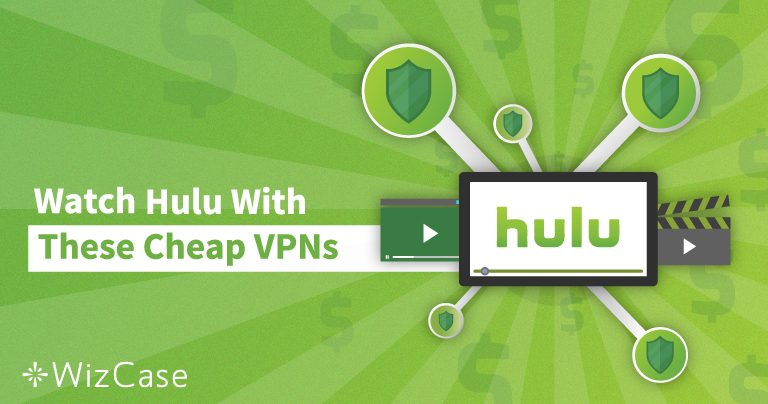 4 Cheap VPNs That (REALLY) Work for Hulu (Under $3.00 a Month)