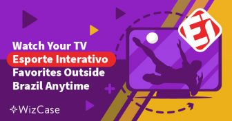 How to Watch Esporte Interativo Outside of Brazil Wizcase