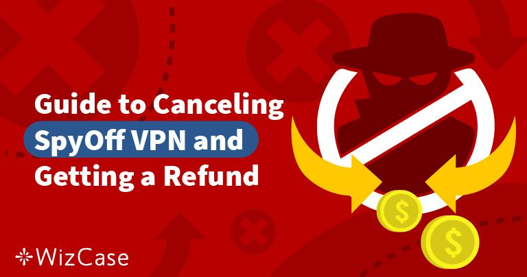 How to Cancel SpyOFF VPN and Get a Refund — the Results Will Surprise You