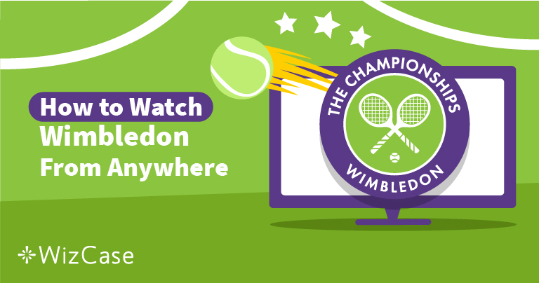 How to Watch Wimbledon 2019 from Anywhere with a VPN