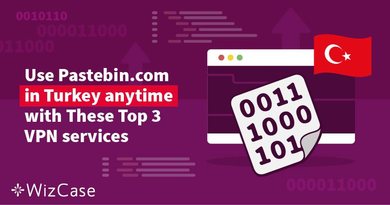 Use Pastebin.com in Turkey with These Top 3 Tips
