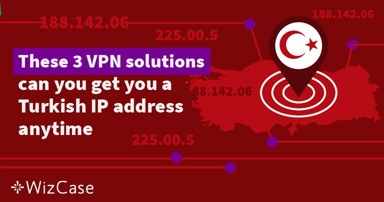 These 3 tips get you a Turkish IP address anytime