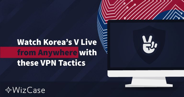Watch Korea's V Live from Anywhere with these VPN Tips