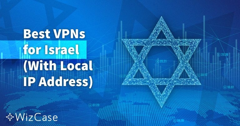 5 Best VPNs for Israel (Updated Local Servers in 2020)