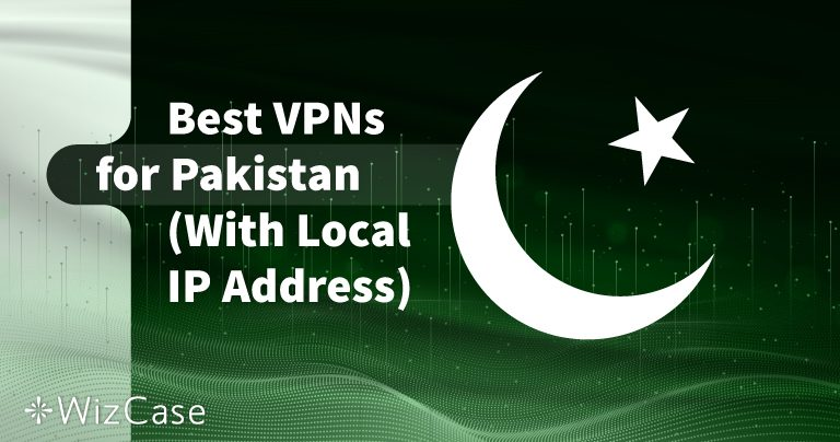 5 Best VPNs for Pakistan (Updated with Local Servers in 2020)
