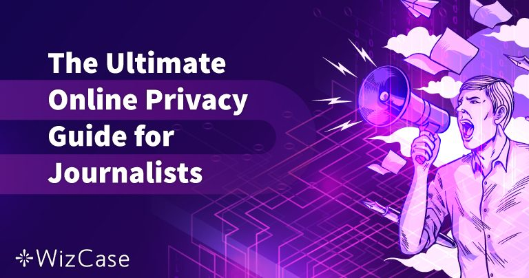 The Ultimate Online Privacy Guide for Journalists